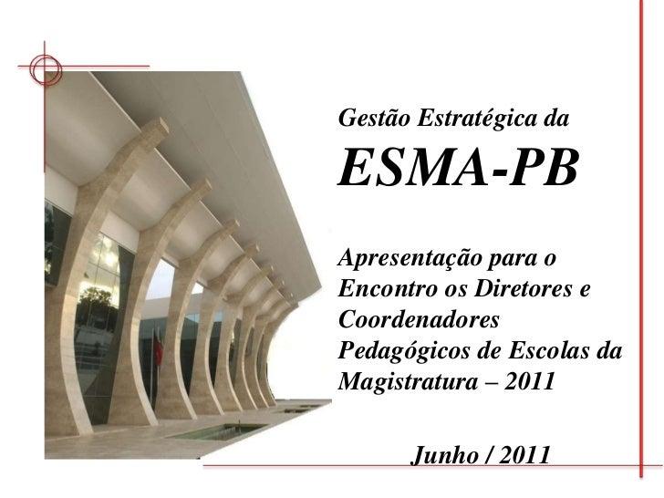 Gestão Estratégica da ESMA-PB<br />Apresentação para oEncontro os Diretores e Coordenadores Pedagógicos de Escolas da Magi...