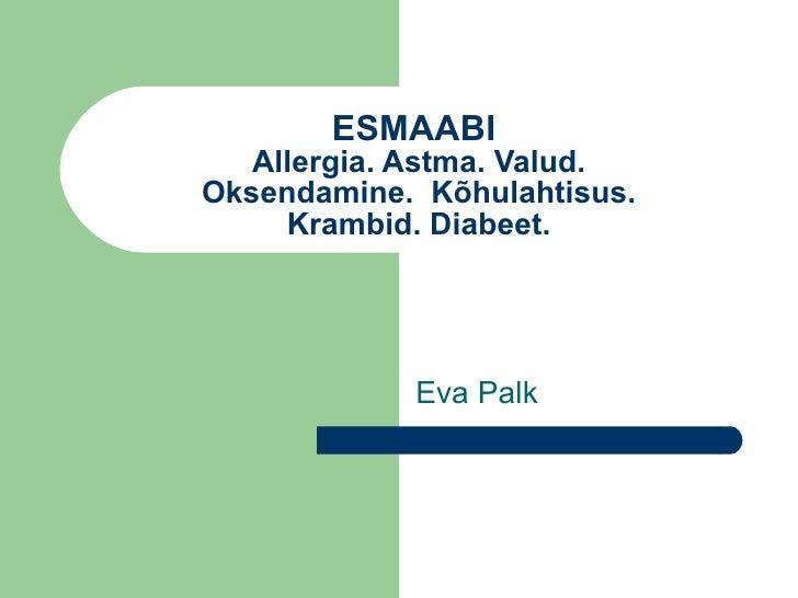 ESMAABI  Allergia. Astma. Valud.  Oksendamine.  Kõhulahtisus.  Krambid. Diabeet. Eva Palk