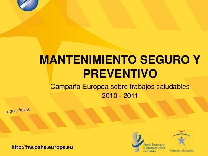 MANTENIMIENTO SEGURO Y               PREVENTIVO               Campaña Europea sobre trabajos saludables                   ...
