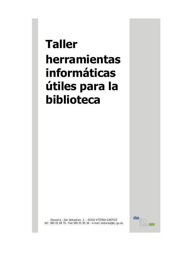 Taller herramientas informáticas útiles para la biblioteca Donostia - San Sebastian, 1 – 01010 VITORIA-GASTEIZ tef. 945 01...