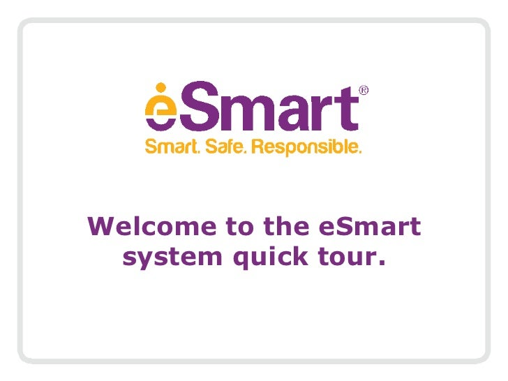 Welcome to the eSmart system quick tour.  <br />