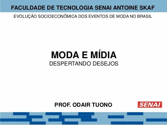FACULDADE DE TECNOLOGIA SENAI ANTOINE SKAF  EVOLUÇÃO SOCIOECONÔMICA DOS EVENTOS DE MODA NO BRASIL  MODA E MÍDIA  DESPERTAN...