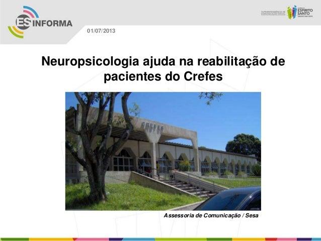 Neuropsicologia ajuda na reabilitação de pacientes do Crefes Assessoria de Comunicação / Sesa 01/07/2013