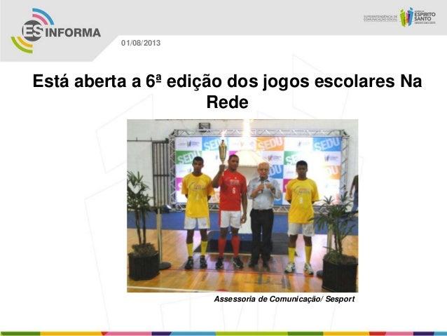 Assessoria de Comunicação/ Sesport 01/08/2013 Está aberta a 6ª edição dos jogos escolares Na Rede