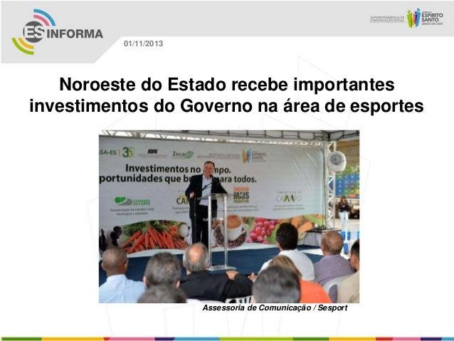01/11/2013  Noroeste do Estado recebe importantes investimentos do Governo na área de esportes  Assessoria de Comunicação ...