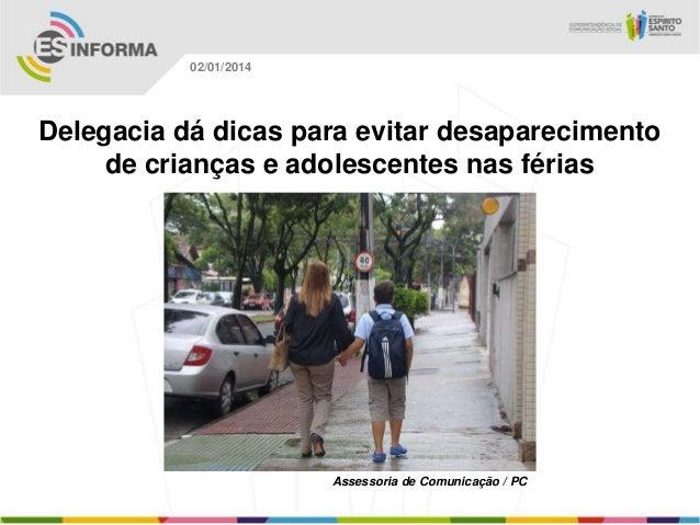 02/01/2014  Delegacia dá dicas para evitar desaparecimento de crianças e adolescentes nas férias  Assessoria de Comunicaçã...