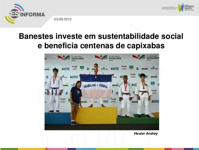 Heuler Andrey 02/08/2013 Banestes investe em sustentabilidade social e beneficia centenas de capixabas
