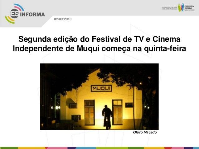 Olavo Macedo 02/09/2013 Segunda edição do Festival de TV e Cinema Independente de Muqui começa na quinta-feira