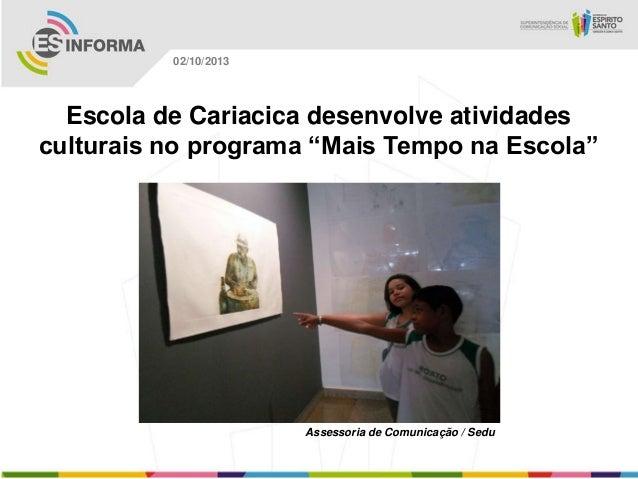 """Assessoria de Comunicação / Sedu 02/10/2013 Escola de Cariacica desenvolve atividades culturais no programa """"Mais Tempo na..."""