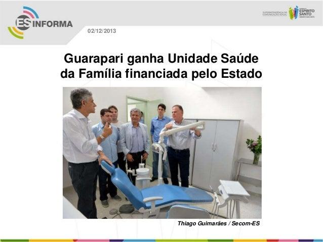 02/12/2013  Guarapari ganha Unidade Saúde da Família financiada pelo Estado  Thiago Guimarães / Secom-ES