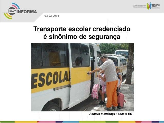 03/02/2014  Transporte escolar credenciado é sinônimo de segurança  Romero Mendonça / Secom-ES
