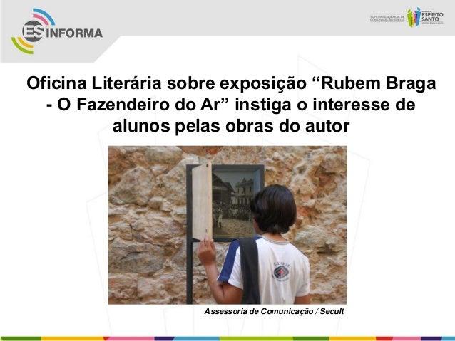 """Oficina Literária sobre exposição """"Rubem Braga- O Fazendeiro do Ar"""" instiga o interesse dealunos pelas obras do autorAsses..."""