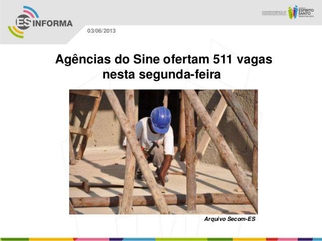 Agências do Sine ofertam 511 vagasnesta segunda-feiraArquivo Secom-ES03/06/2013