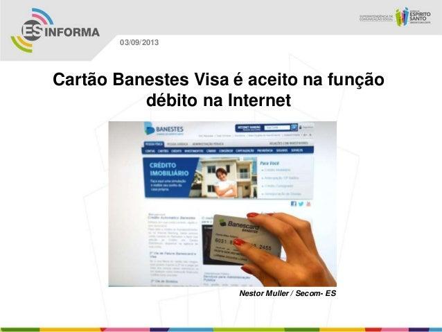 Nestor Muller / Secom- ES 03/09/2013 Cartão Banestes Visa é aceito na função débito na Internet