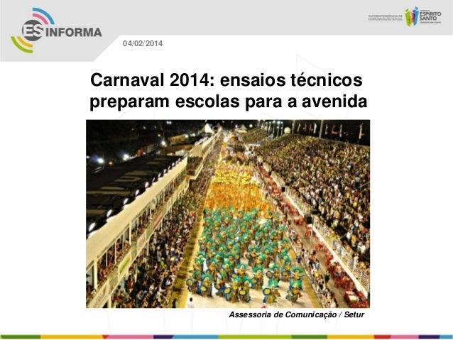 04/02/2014  Carnaval 2014: ensaios técnicos preparam escolas para a avenida  Assessoria de Comunicação / Setur