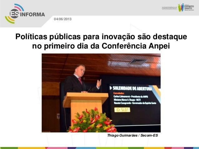 Políticas públicas para inovação são destaqueno primeiro dia da Conferência AnpeiThiago Guimarães / Secom-ES04/06/2013