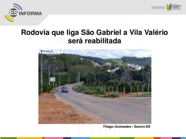 Rodovia que liga São Gabriel a Vila Valério             será reabilitada                       Thiago Guimarães / Secom-ES