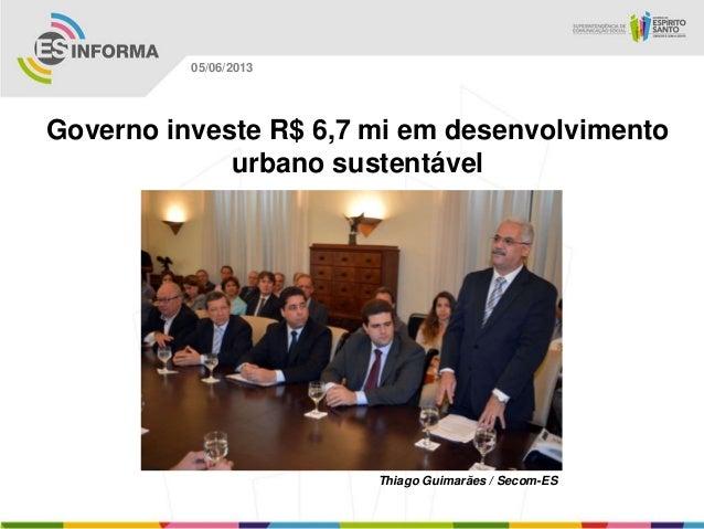 Governo investe R$ 6,7 mi em desenvolvimentourbano sustentávelThiago Guimarães / Secom-ES05/06/2013