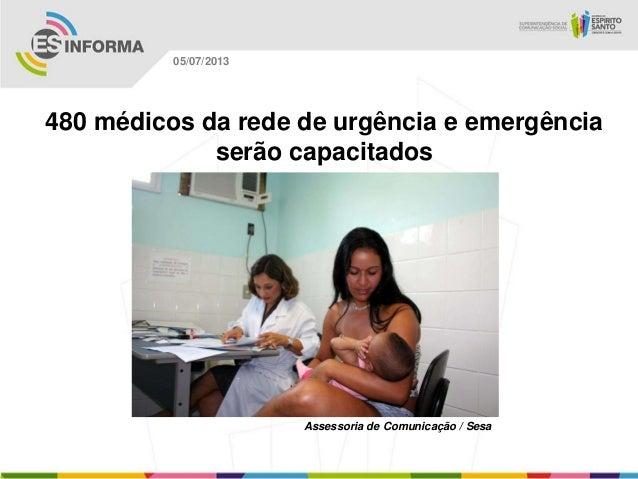 Assessoria de Comunicação / Sesa 05/07/2013 480 médicos da rede de urgência e emergência serão capacitados