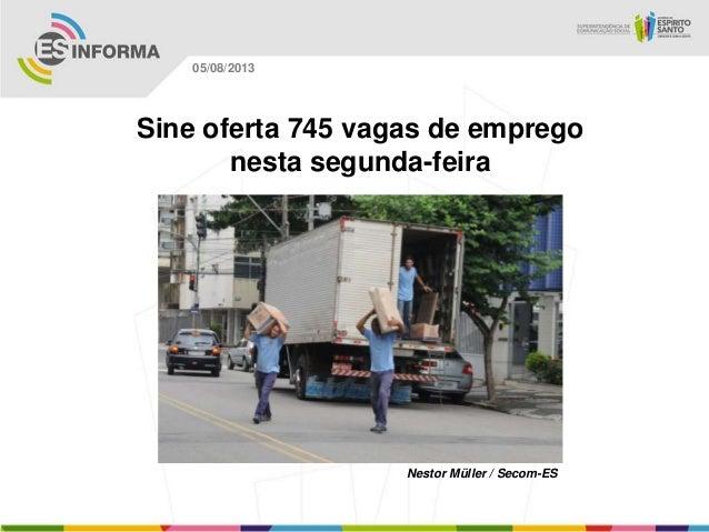 Nestor Müller / Secom-ES 05/08/2013 Sine oferta 745 vagas de emprego nesta segunda-feira