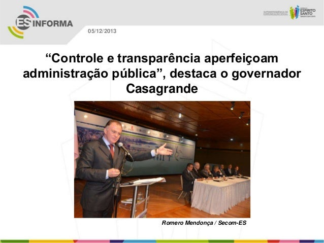 """05/12/2013  """"Controle e transparência aperfeiçoam administração pública"""", destaca o governador Casagrande  Romero Mendonça..."""