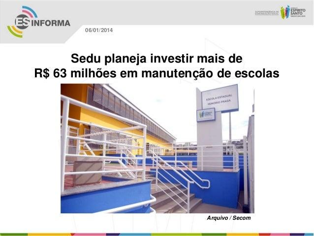 06/01/2014  Sedu planeja investir mais de R$ 63 milhões em manutenção de escolas  Arquivo / Secom
