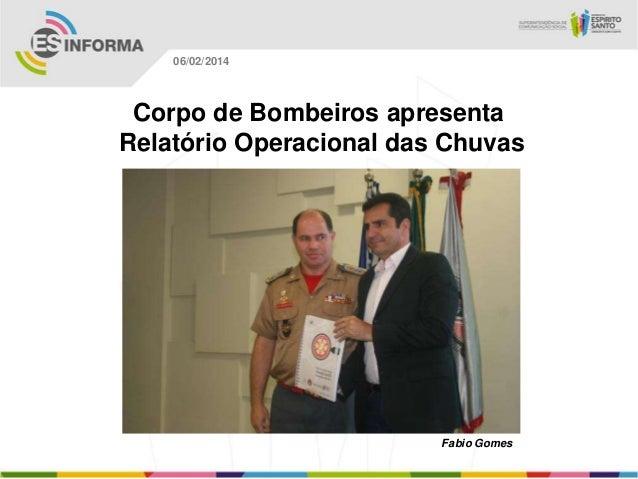 06/02/2014  Corpo de Bombeiros apresenta Relatório Operacional das Chuvas  Fabio Gomes