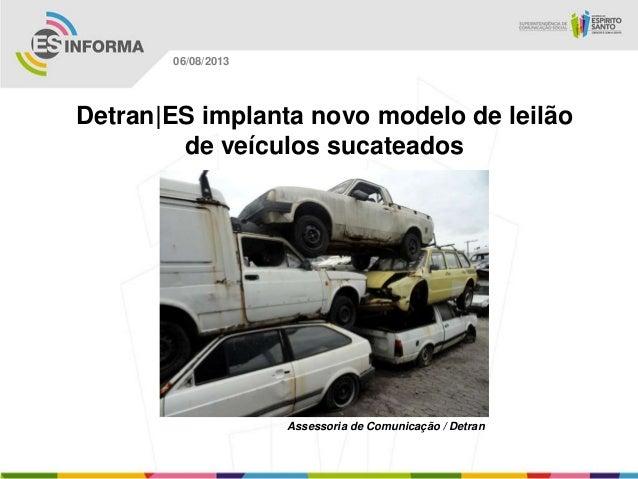 Assessoria de Comunicação / Detran 06/08/2013 Detran|ES implanta novo modelo de leilão de veículos sucateados