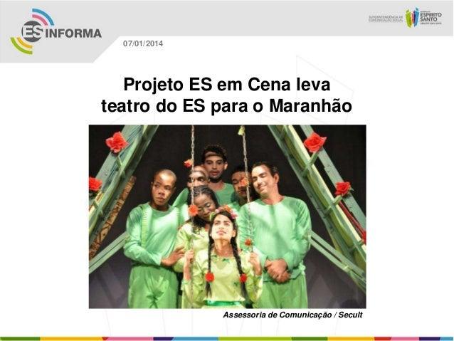 07/01/2014  Projeto ES em Cena leva teatro do ES para o Maranhão  Assessoria de Comunicação / Secult