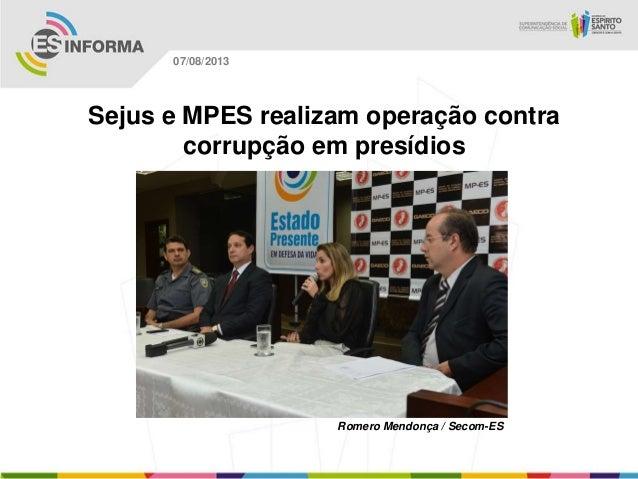 Romero Mendonça / Secom-ES 07/08/2013 Sejus e MPES realizam operação contra corrupção em presídios