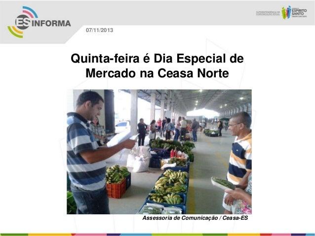 07/11/2013  Quinta-feira é Dia Especial de Mercado na Ceasa Norte  Assessoria de Comunicação / Ceasa-ES