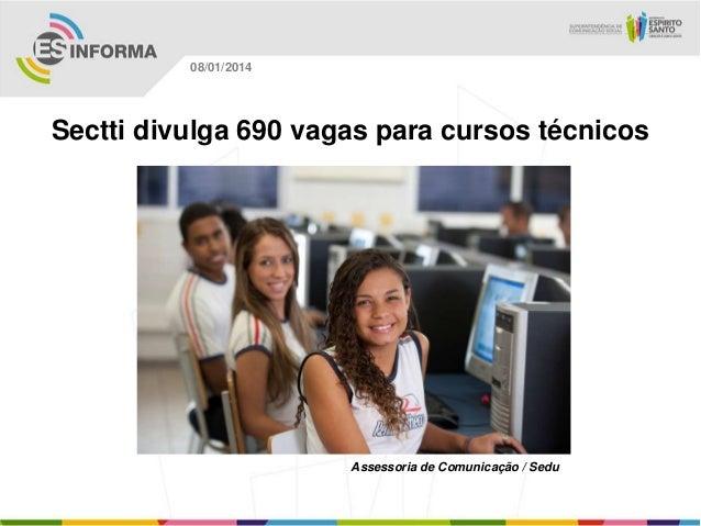 08/01/2014  Sectti divulga 690 vagas para cursos técnicos  Assessoria de Comunicação / Sedu