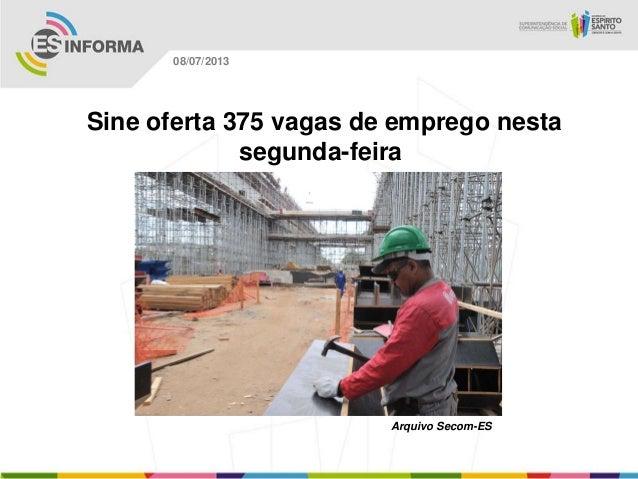 Arquivo Secom-ES 08/07/2013 Sine oferta 375 vagas de emprego nesta segunda-feira
