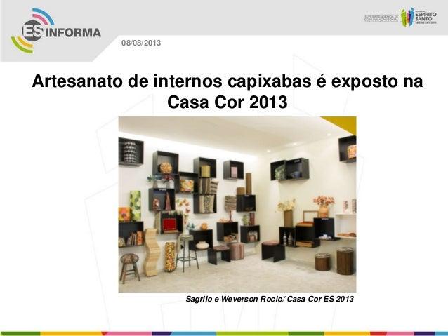Sagrilo e Weverson Rocio/ Casa Cor ES 2013 08/08/2013 Artesanato de internos capixabas é exposto na Casa Cor 2013