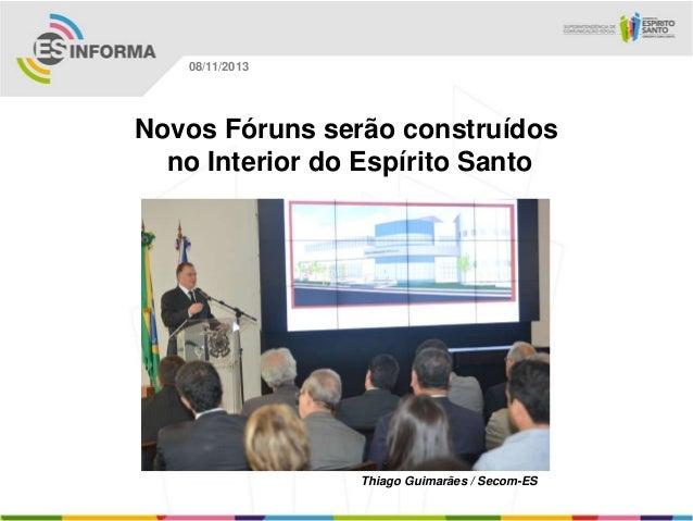 08/11/2013  Novos Fóruns serão construídos no Interior do Espírito Santo  Thiago Guimarães / Secom-ES