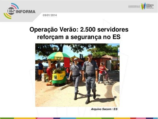 09/01/2014  Operação Verão: 2.500 servidores reforçam a segurança no ES  Arquivo Secom / ES