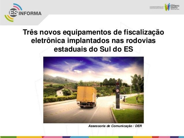 Três novos equipamentos de fiscalização  eletrônica implantados nas rodovias         estaduais do Sul do ES               ...