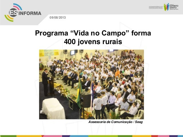 """Assessoria de Comunicação / Seag 09/08/2013 Programa """"Vida no Campo"""" forma 400 jovens rurais"""