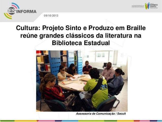 Assessoria de Comunicação / Secult 09/10/2013 Cultura: Projeto Sinto e Produzo em Braille reúne grandes clássicos da liter...