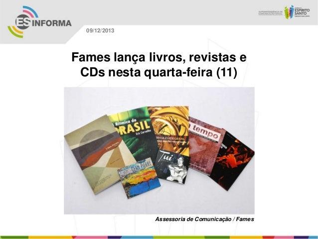 09/12/2013  Fames lança livros, revistas e CDs nesta quarta-feira (11)  Assessoria de Comunicação / Fames
