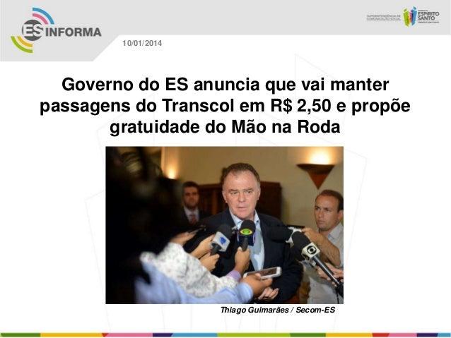 10/01/2014  Governo do ES anuncia que vai manter passagens do Transcol em R$ 2,50 e propõe gratuidade do Mão na Roda  Thia...