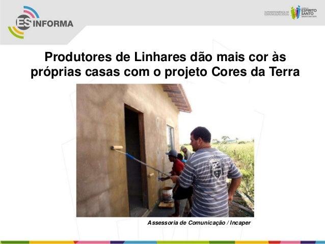 Produtores de Linhares dão mais cor àspróprias casas com o projeto Cores da Terra                  Assessoria de Comunicaç...