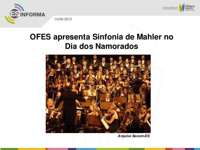 OFES apresenta Sinfonia de Mahler noDia dos NamoradosArquivo Secom-ES10/06/2013