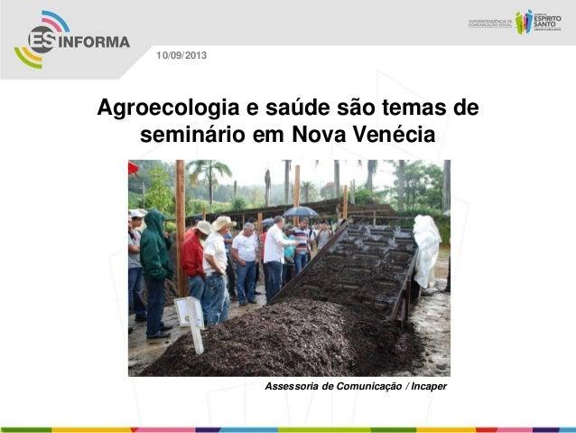 Assessoria de Comunicação / Incaper 10/09/2013 Agroecologia e saúde são temas de seminário em Nova Venécia