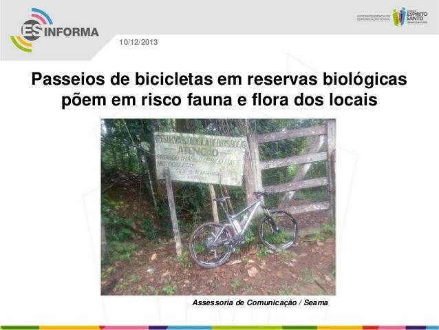 10/12/2013  Passeios de bicicletas em reservas biológicas põem em risco fauna e flora dos locais  Assessoria de Comunicaçã...