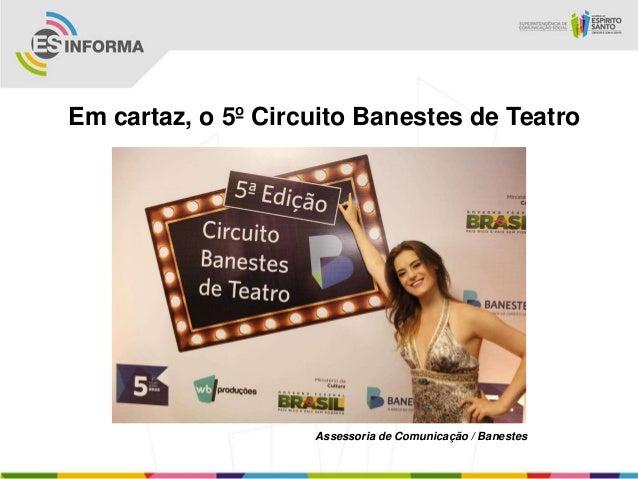 Em cartaz, o 5º Circuito Banestes de Teatro                    Assessoria de Comunicação / Banestes