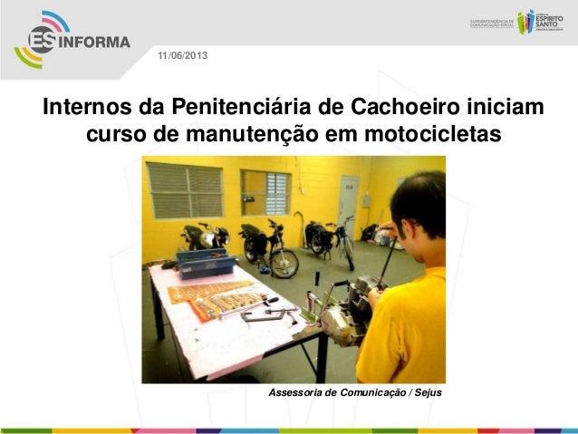 Internos da Penitenciária de Cachoeiro iniciamcurso de manutenção em motocicletasAssessoria de Comunicação / Sejus11/06/2013