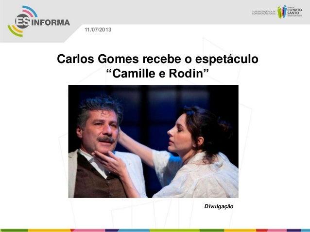 """Divulgação 11/07/2013 Carlos Gomes recebe o espetáculo """"Camille e Rodin"""""""