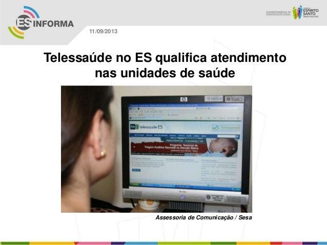 Assessoria de Comunicação / Sesa 11/09/2013 Telessaúde no ES qualifica atendimento nas unidades de saúde