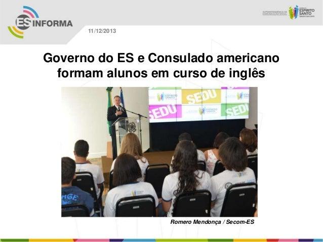 11/12/2013  Governo do ES e Consulado americano formam alunos em curso de inglês  Romero Mendonça / Secom-ES